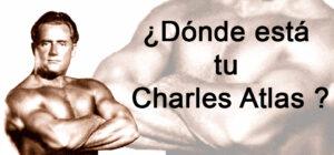 ¿Donde está tu Charles Atlas?