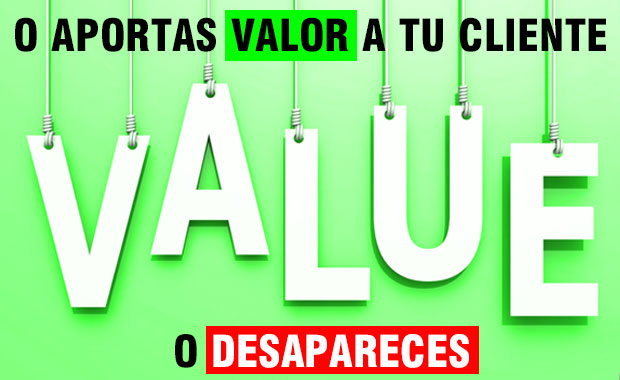 En las ventas de hoy, o aportas valor a tu cliente o desapareces