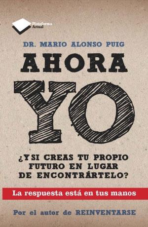 """""""Ahora Yo"""" – Mario Alonso Puig"""
