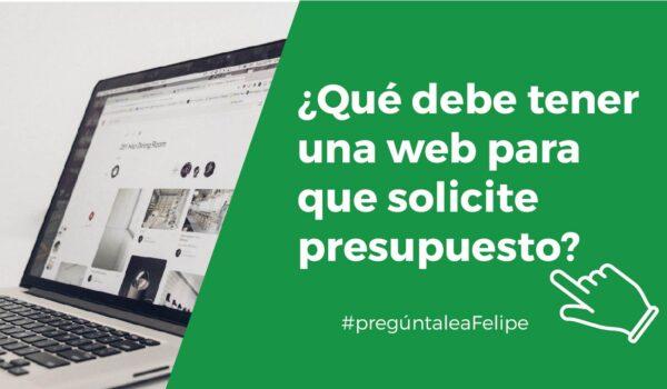#PregúntaleAFelipe: ¿Qué debes de ver en una web para pedir presupuesto?