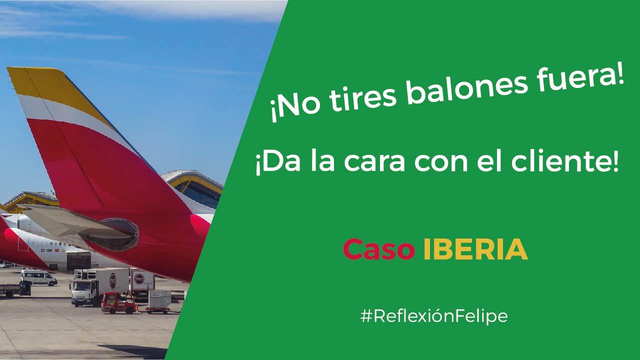 Caso Iberia – ¡Nunca tires balones fuera y da la cara por el cliente!